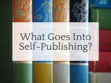 What Goes Into Self-Publishing?